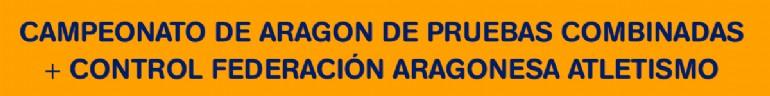 Campeonato de Aragón de Pruebas Combinadas + Control Federación Aragonesa Atletismo