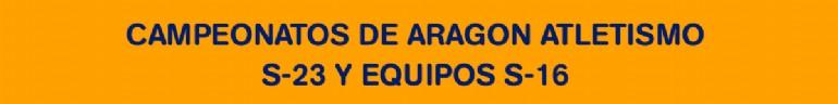 Campeonatos de Aragón de Atletismo S-23 y Equipos S-16